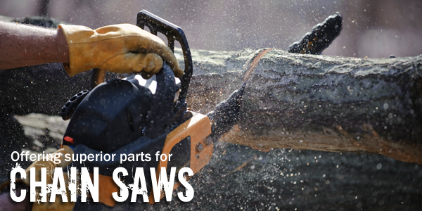 Offering superior parts for Chain Saws